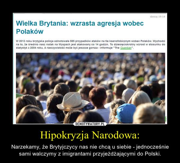 Hipokryzja Narodowa: – Narzekamy, że Brytyjczycy nas nie chcą u siebie - jednocześnie sami walczymy z imigrantami przyjeżdżającymi do Polski.