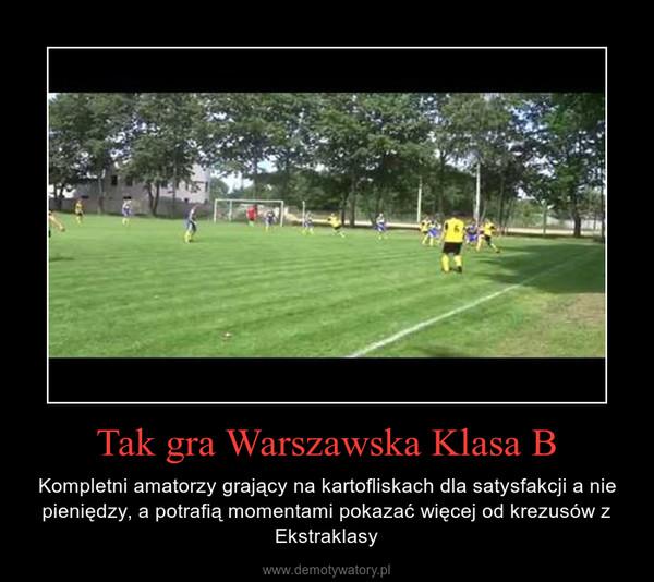 Tak gra Warszawska Klasa B – Kompletni amatorzy grający na kartofliskach dla satysfakcji a nie pieniędzy, a potrafią momentami pokazać więcej od krezusów z Ekstraklasy