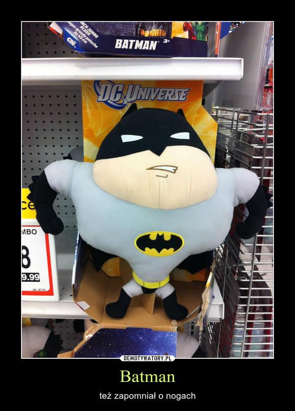 Batman – też zapomniał o nogach