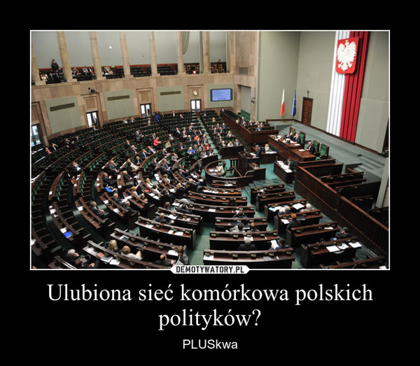 Ulubiona sieć komórkowa polskich polityków? – PLUSkwa