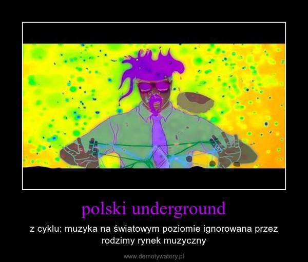 polski underground – z cyklu: muzyka na światowym poziomie ignorowana przez rodzimy rynek muzyczny