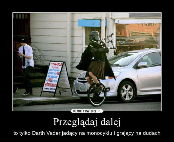 Przeglądaj dalej – to tylko Darth Vader jadący na monocyklu i grający na dudach