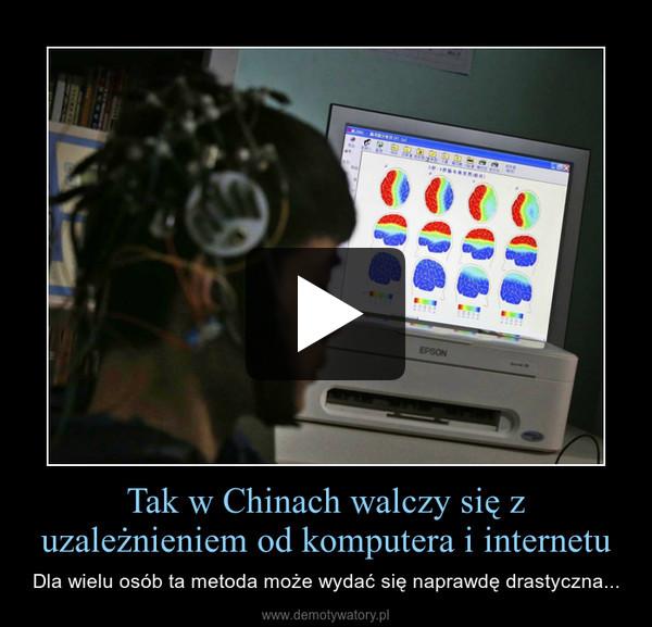 Tak w Chinach walczy się z uzależnieniem od komputera i internetu – Dla wielu osób ta metoda może wydać się naprawdę drastyczna...