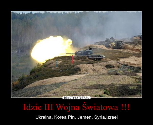 Idzie III Wojna Światowa !!! – Ukraina, Korea Płn, Jemen, Syria,Izrael