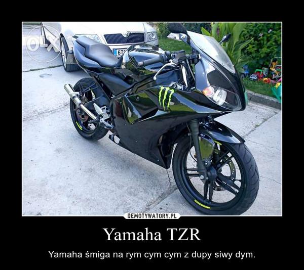 Yamaha TZR – Yamaha śmiga na rym cym cym z dupy siwy dym.