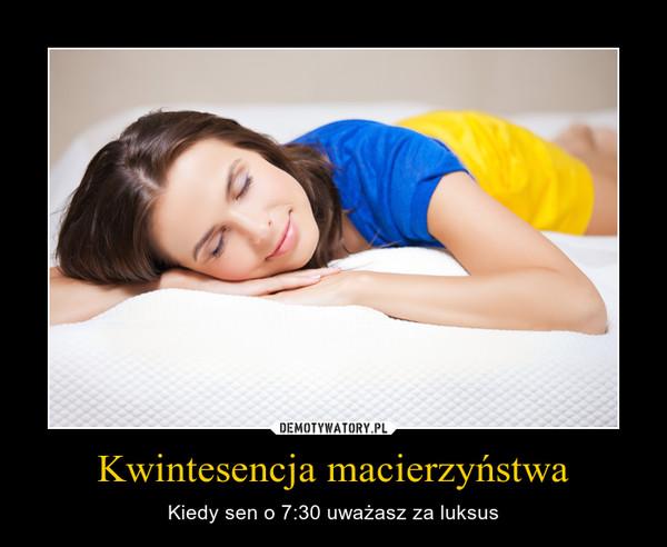 Kwintesencja macierzyństwa – Kiedy sen o 7:30 uważasz za luksus