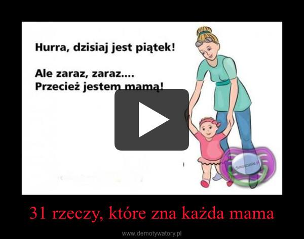 31 rzeczy, które zna każda mama –