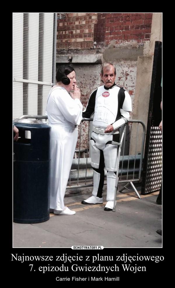 Najnowsze zdjęcie z planu zdjęciowego 7. epizodu Gwiezdnych Wojen – Carrie Fisher i Mark Hamill