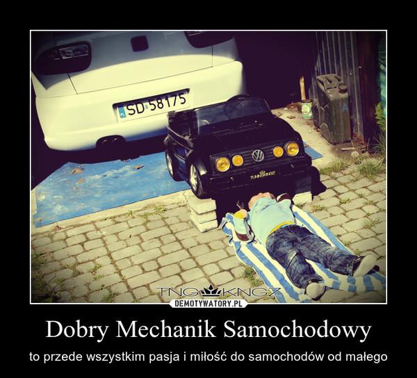 Dobry Mechanik Samochodowy – to przede wszystkim pasja i miłość do samochodów od małego