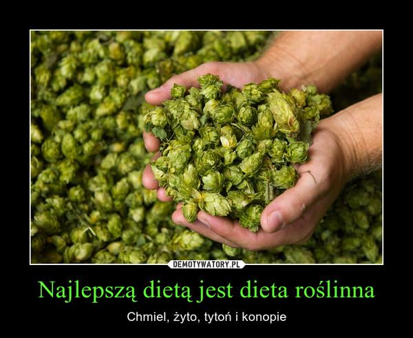 Najlepszą dietą jest dieta roślinna – Chmiel, żyto, tytoń i konopie