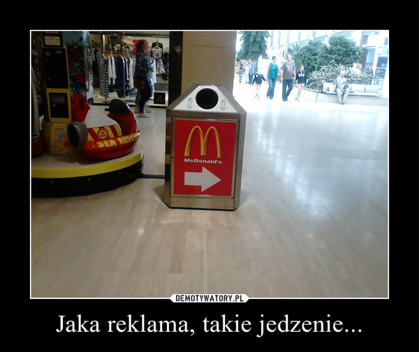 Jaka reklama, takie jedzenie... –