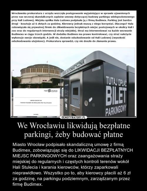 We Wrocławiu likwidują bezpłatne parkingi, żeby budować płatne