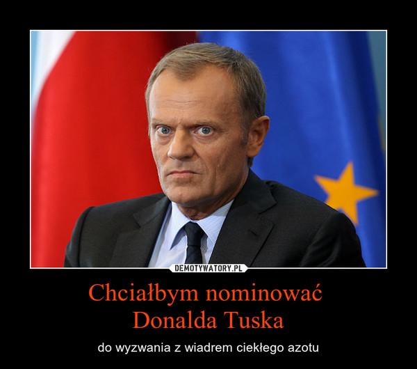Chciałbym nominować Donalda Tuska – do wyzwania z wiadrem ciekłego azotu