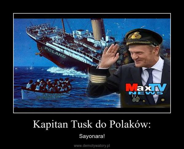 Kapitan Tusk do Polaków: – Sayonara!