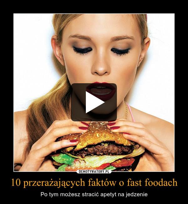 10 przerażających faktów o fast foodach – Po tym możesz stracić apetyt na jedzenie
