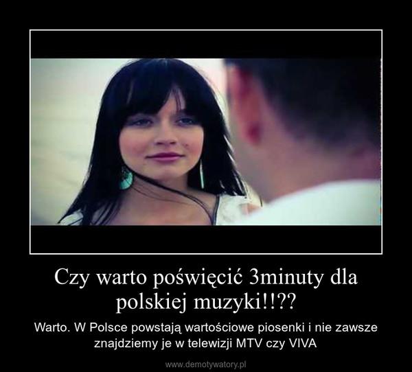 Czy warto poświęcić 3minuty dla polskiej muzyki!!?? – Warto. W Polsce powstają wartościowe piosenki i nie zawsze znajdziemy je w telewizji MTV czy VIVA