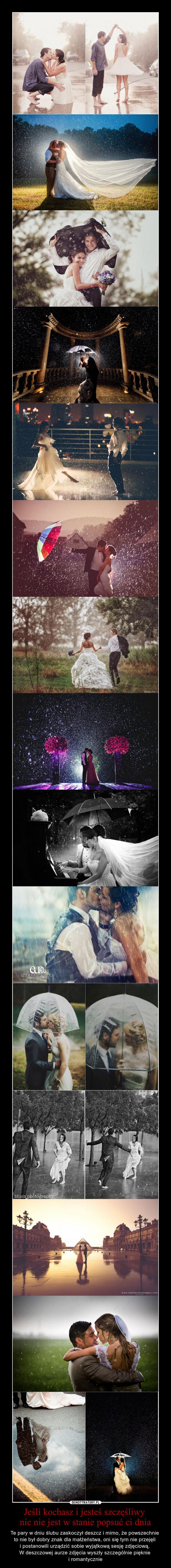 Jeśli kochasz i jesteś szczęśliwy nic nie jest w stanie popsuć ci dnia – Te pary w dniu ślubu zaskoczył deszcz i mimo, że powszechnie to nie był dobry znak dla małżeństwa, oni się tym nie przejęli i postanowili urządzić sobie wyjątkową sesję zdjęciową. W deszczowej aurze zdjęcia wyszły szczególnie pięknie i romantycznie
