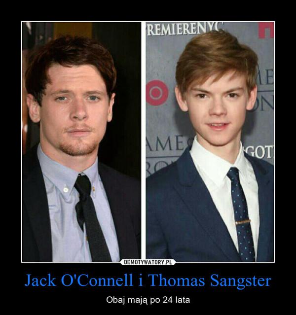 Jack O'Connell i Thomas Sangster – Obaj mają po 24 lata