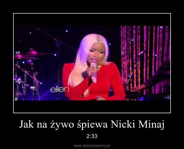 Jak na żywo śpiewa Nicki Minaj – 2:33