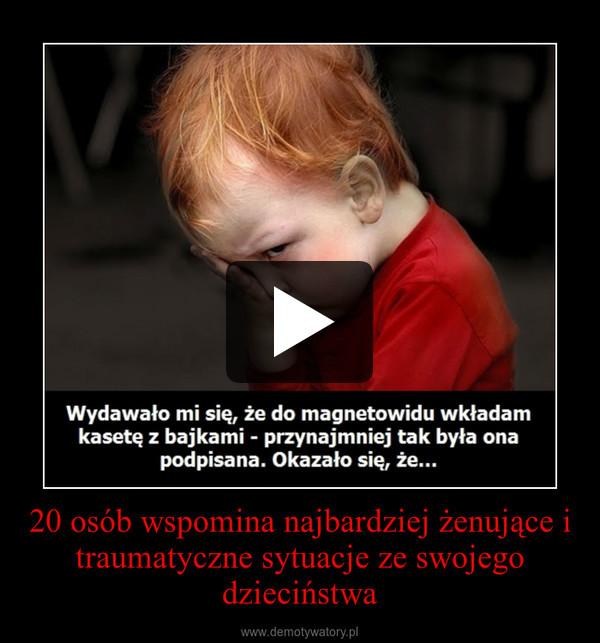 20 osób wspomina najbardziej żenujące i traumatyczne sytuacje ze swojego dzieciństwa –