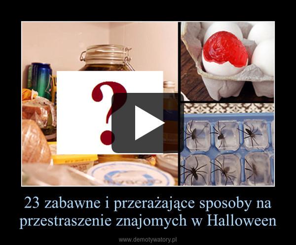 23 zabawne i przerażające sposoby na przestraszenie znajomych w Halloween –
