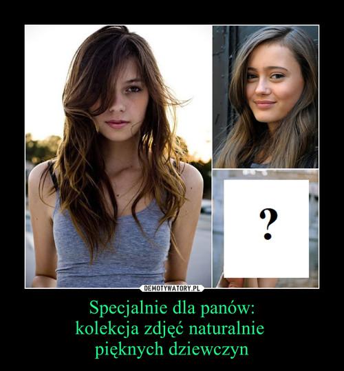 Specjalnie dla panów: kolekcja zdjęć naturalnie  pięknych dziewczyn