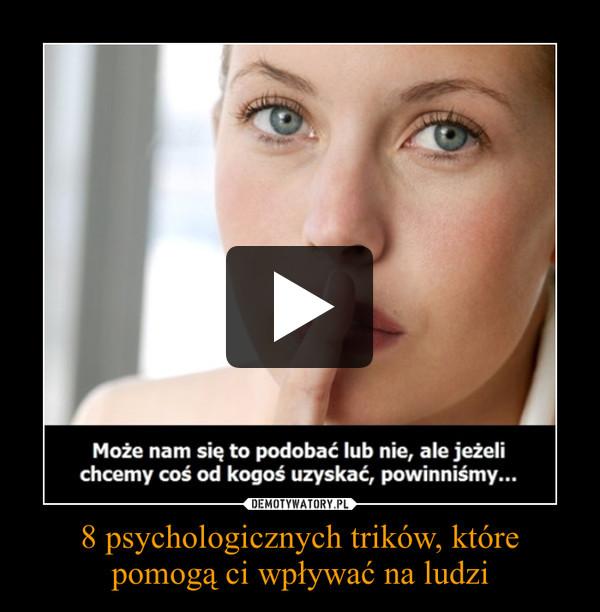 8 psychologicznych trików, które pomogą ci wpływać na ludzi –