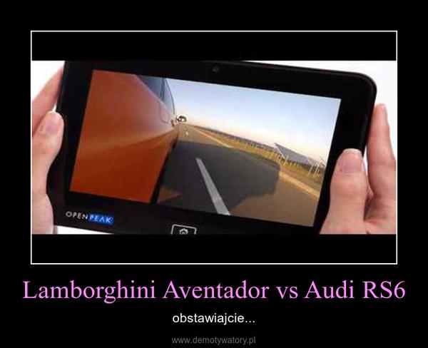 Lamborghini Aventador vs Audi RS6 – obstawiajcie...