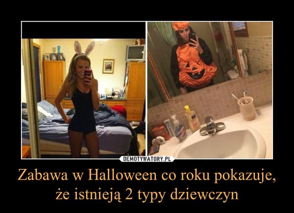 Zabawa w Halloween co roku pokazuje, że istnieją 2 typy dziewczyn –