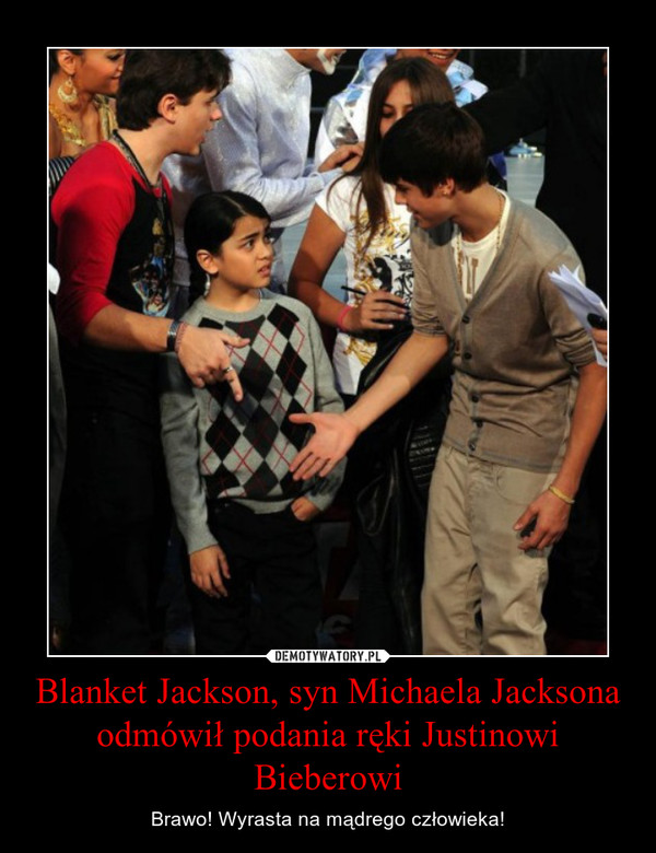 Blanket Jackson, syn Michaela Jacksona odmówił podania ręki Justinowi Bieberowi – Brawo! Wyrasta na mądrego człowieka!