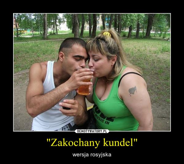 """""""Zakochany kundel"""" – wersja rosyjska"""