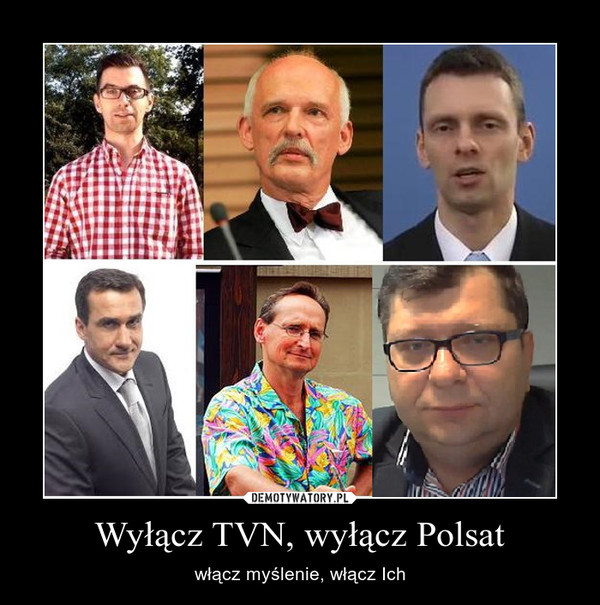 Wyłącz TVN, wyłącz Polsat – włącz myślenie, włącz Ich