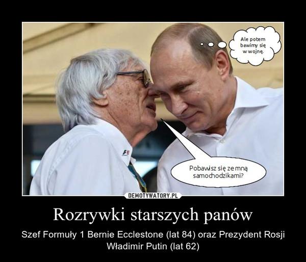 Rozrywki starszych panów – Szef Formuły 1 Bernie Ecclestone (lat 84) oraz Prezydent Rosji Władimir Putin (lat 62)