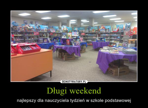 Długi weekend – najlepszy dla nauczyciela tydzień w szkole podstawowej