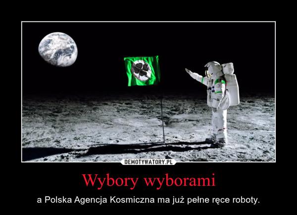 Wybory wyborami – a Polska Agencja Kosmiczna ma już pełne ręce roboty.