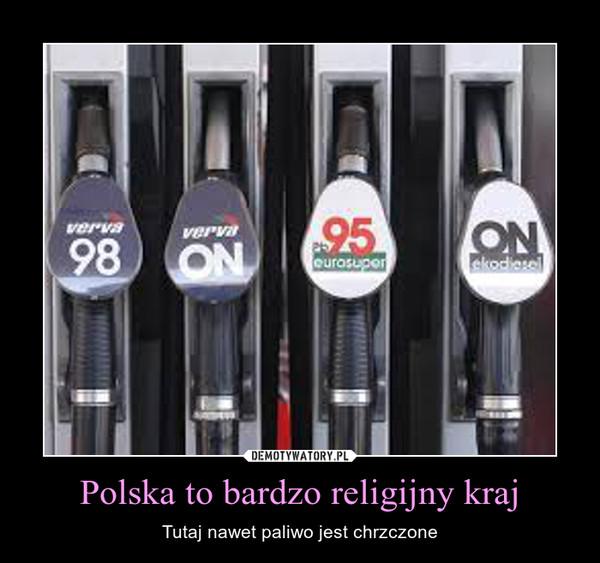 Polska to bardzo religijny kraj – Tutaj nawet paliwo jest chrzczone