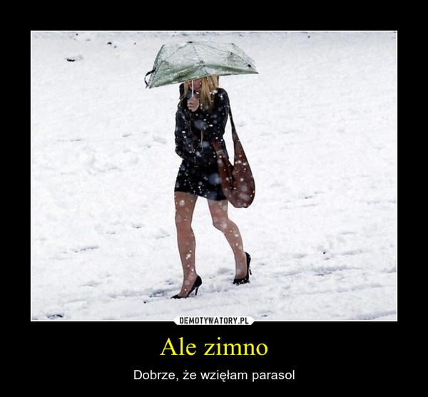 Ale zimno – Dobrze, że wzięłam parasol