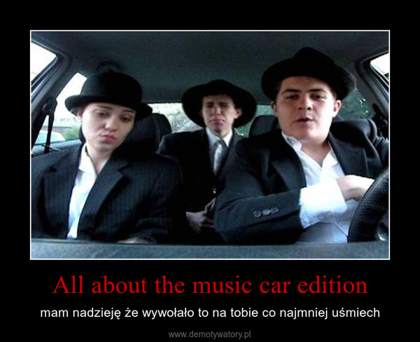 All about the music car edition – mam nadzieję że wywołało to na tobie co najmniej uśmiech