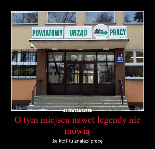 O tym miejscu nawet legendy nie mówią – że ktoś tu znalazł pracę