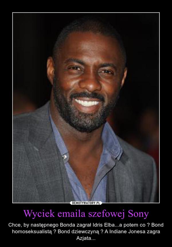 Wyciek emaila szefowej Sony – Chce, by następnego Bonda zagrał Idris Elba...a potem co ? Bond homoseksualistą ? Bond dziewczyną ? A Indiane Jonesa zagra Azjata...