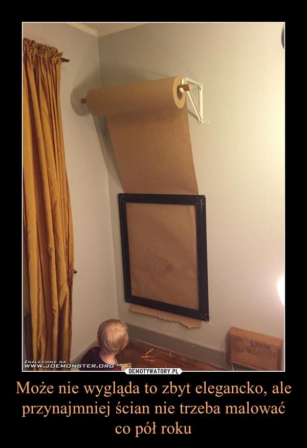 Może nie wygląda to zbyt elegancko, ale przynajmniej ścian nie trzeba malować co pół roku –