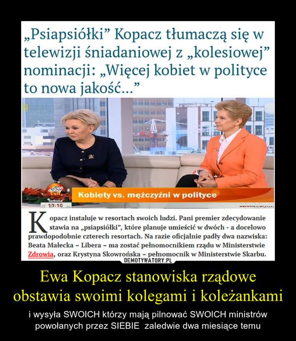 Ewa Kopacz stanowiska rządowe obstawia swoimi kolegami i koleżankami – i wysyła SWOICH którzy mają pilnować SWOICH ministrów powołanych przez SIEBIE  zaledwie dwa miesiące temu