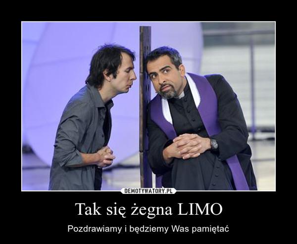 Tak się żegna LIMO – Pozdrawiamy i będziemy Was pamiętać