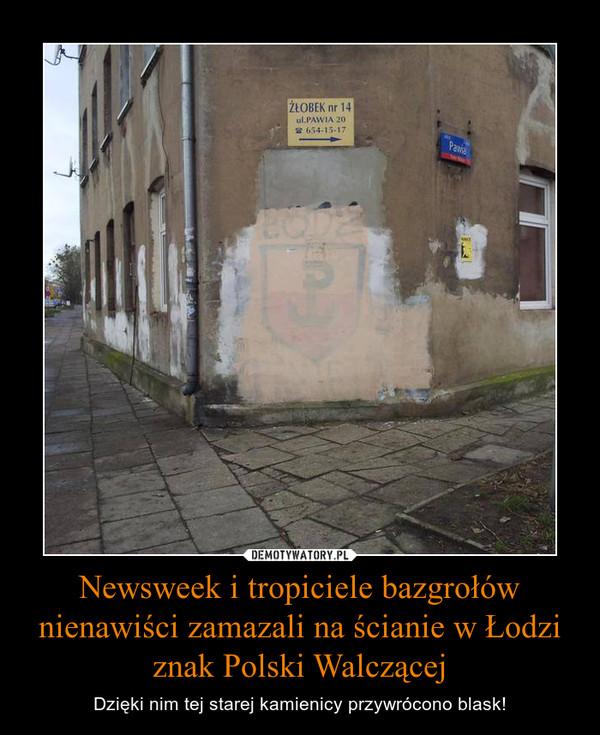 Newsweek i tropiciele bazgrołów nienawiści zamazali na ścianie w Łodzi znak Polski Walczącej – Dzięki nim tej starej kamienicy przywrócono blask!