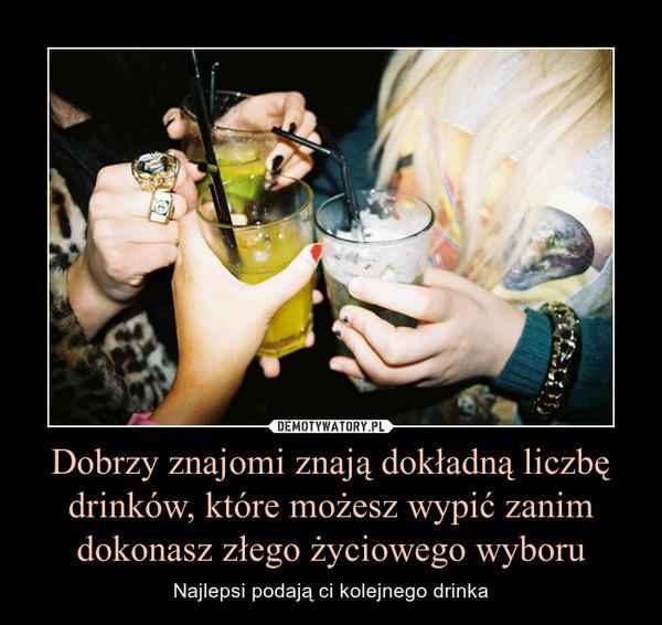 Dobrzy znajomi znają dokładną liczbę drinków, które możesz wypić zanim dokonasz złego życiowego wyboru – Najlepsi podają ci kolejnego drinka