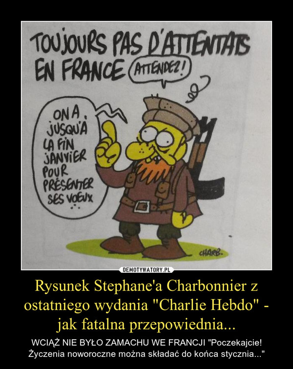 """Rysunek Stephane'a Charbonnier z ostatniego wydania """"Charlie Hebdo"""" - jak fatalna przepowiednia... – WCIĄŻ NIE BYŁO ZAMACHU WE FRANCJI """"Poczekajcie! Życzenia noworoczne można składać do końca stycznia..."""""""