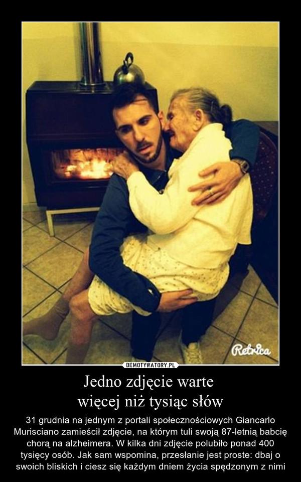 Jedno zdjęcie warte więcej niż tysiąc słów – 31 grudnia na jednym z portali społecznościowych Giancarlo Murisciano zamieścił zdjęcie, na którym tuli swoją 87-letnią babcię chorą na alzheimera. W kilka dni zdjęcie polubiło ponad 400 tysięcy osób. Jak sam wspomina, przesłanie jest proste: dbaj o swoich bliskich i ciesz się każdym dniem życia spędzonym z nimi