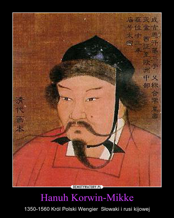 Hanuh Korwin-Mikke – 1350-1560 Król Polski Wengier  Słowaki i rusi kijowej