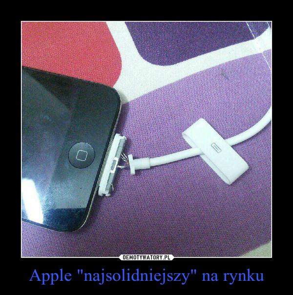 """Apple """"najsolidniejszy"""" na rynku –"""