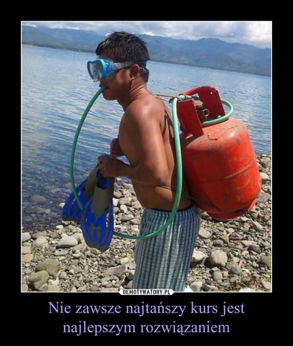 Nie zawsze najtańszy kurs jest najlepszym rozwiązaniem –